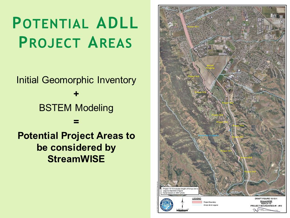 Initial Geomorphic Inventory + BSTEM Modeling = Potential Project Areas to be considered by StreamWISE 16 P OTENTIAL ADLL P ROJECT A REAS
