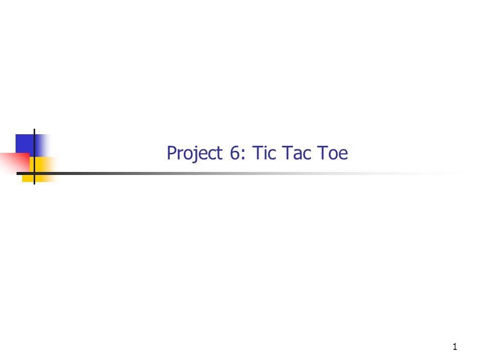 1 Project 6: Tic Tac Toe