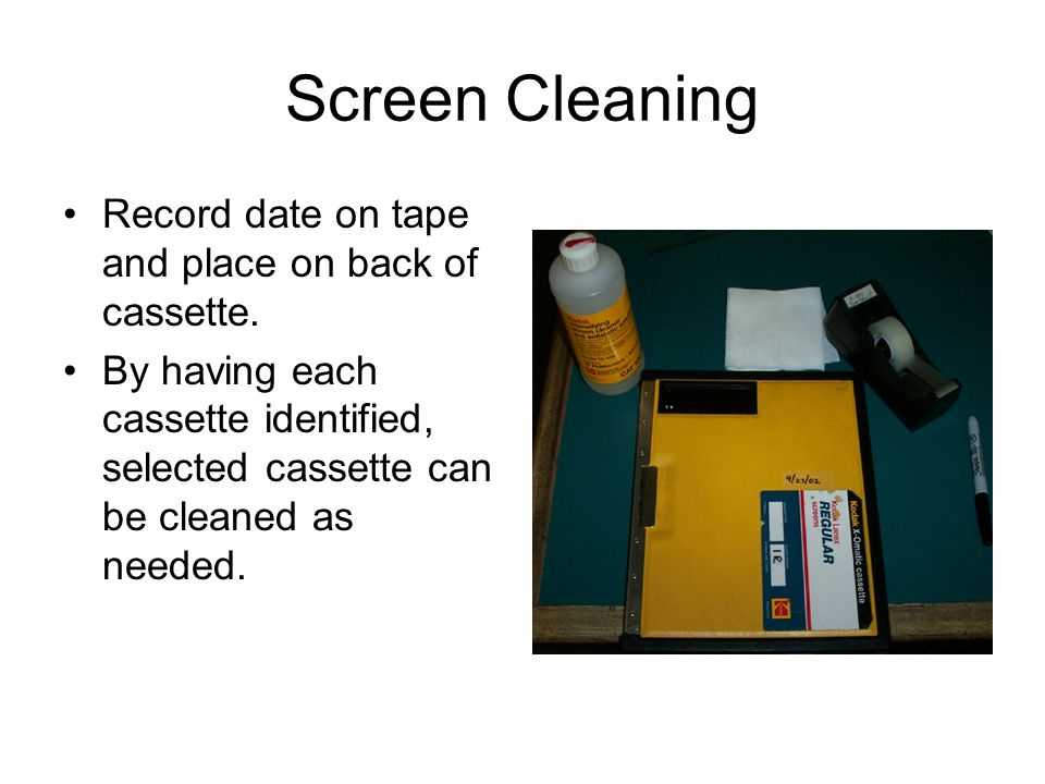 Screen Cleaning Record date on tape and place on back of cassette.