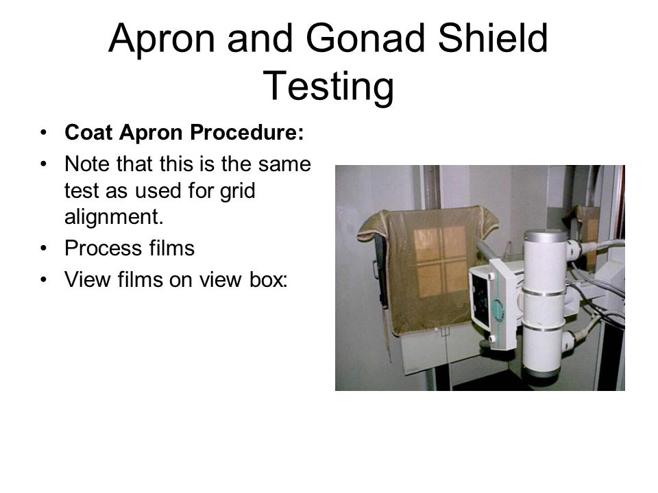 Apron and Gonad Shield Testing Coat Apron Procedure: Note that this is the same test as used for grid alignment.