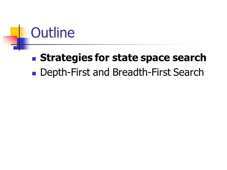 Strategies for state space search A state may be searched in two directions: From the given data of a problem instance toward a foal or From a goal to the data