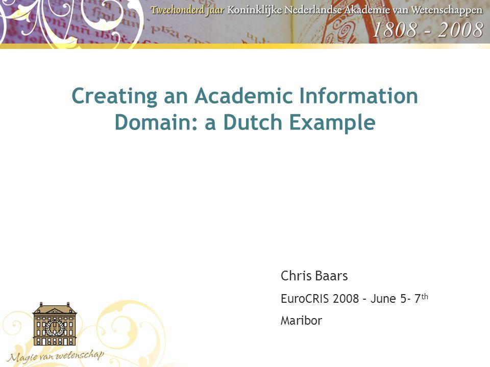 Creating an Academic Information Domain: a Dutch Example Chris Baars EuroCRIS 2008 – June 5- 7 th Maribor