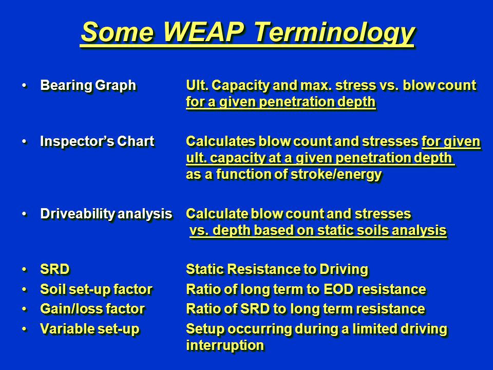 Some WEAP Terminology Bearing Graph Ult. Capacity and max. stress vs. blow count for a given penetration depthBearing Graph Ult. Capacity and max. str