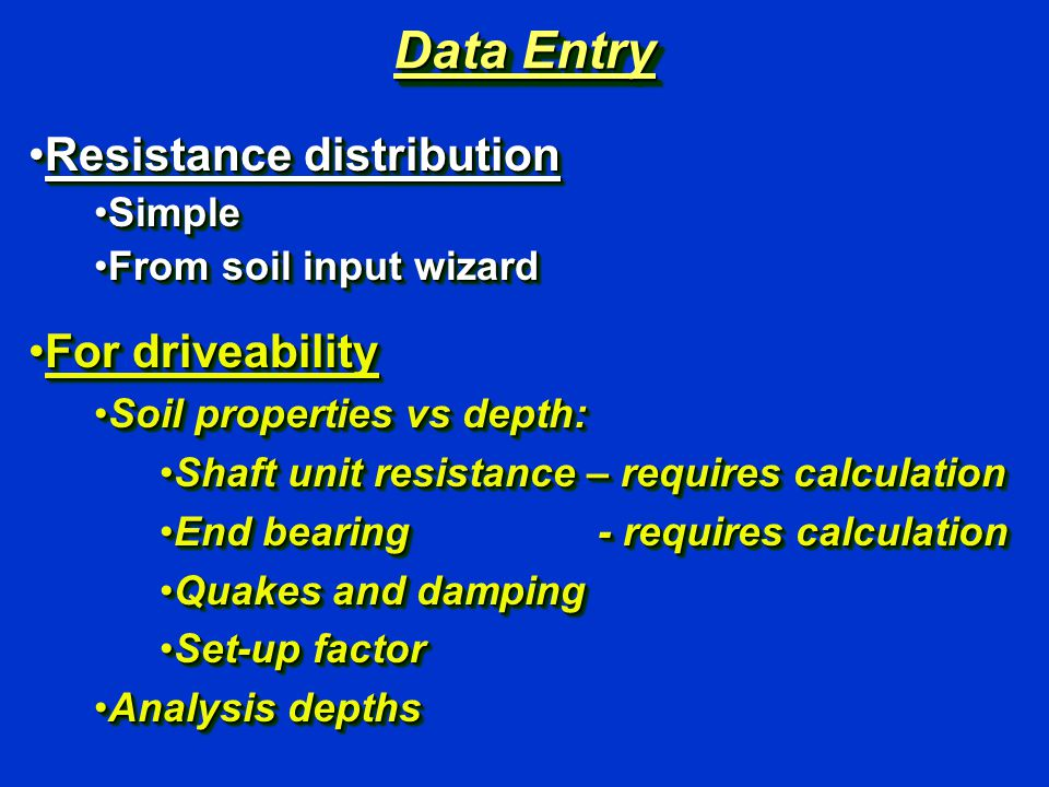 Data Entry Resistance distributionResistance distribution SimpleSimple From soil input wizardFrom soil input wizard For driveabilityFor driveability S