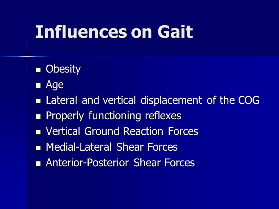 Influences on Gait Obesity Obesity Age Age Lateral and vertical displacement of the COG Lateral and vertical displacement of the COG Properly function