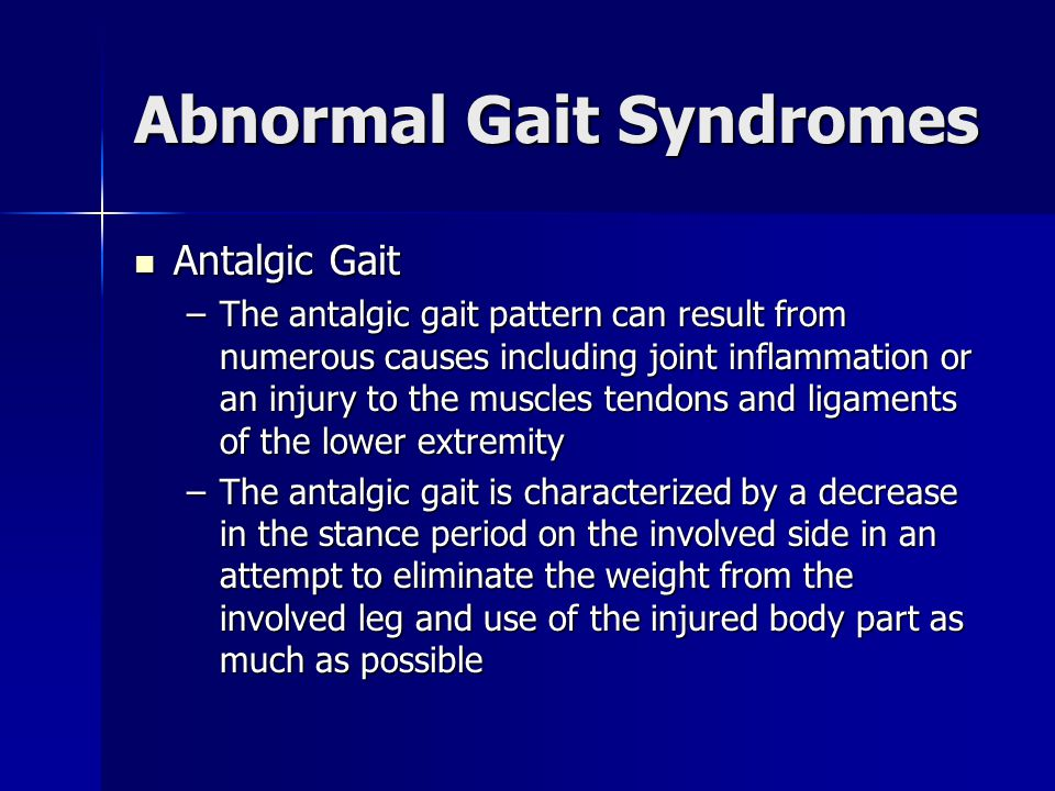Abnormal Gait Syndromes Antalgic Gait Antalgic Gait –The antalgic gait pattern can result from numerous causes including joint inflammation or an inju