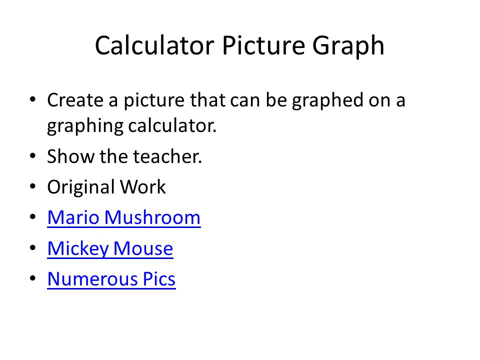 Calculator Picture Graph Create a picture that can be graphed on a graphing calculator.