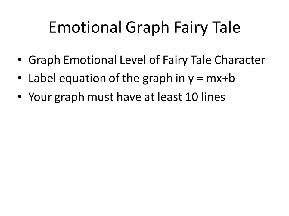 Emotional Graph Fairy Tale Graph Emotional Level of Fairy Tale Character Label equation of the graph in y = mx+b Your graph must have at least 10 lines