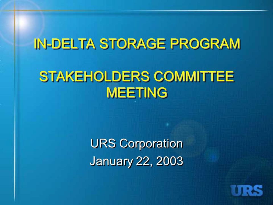 IN-DELTA STORAGE PROGRAM STAKEHOLDERS COMMITTEE MEETING URS Corporation January 22, 2003 URS Corporation January 22, 2003