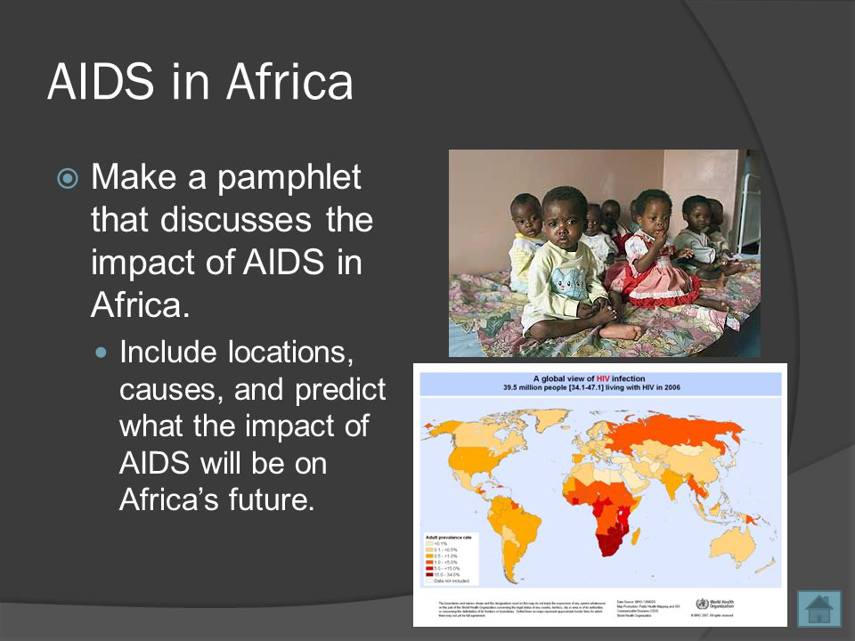 AIDS in Africa  Make a pamphlet that discusses the impact of AIDS in Africa.