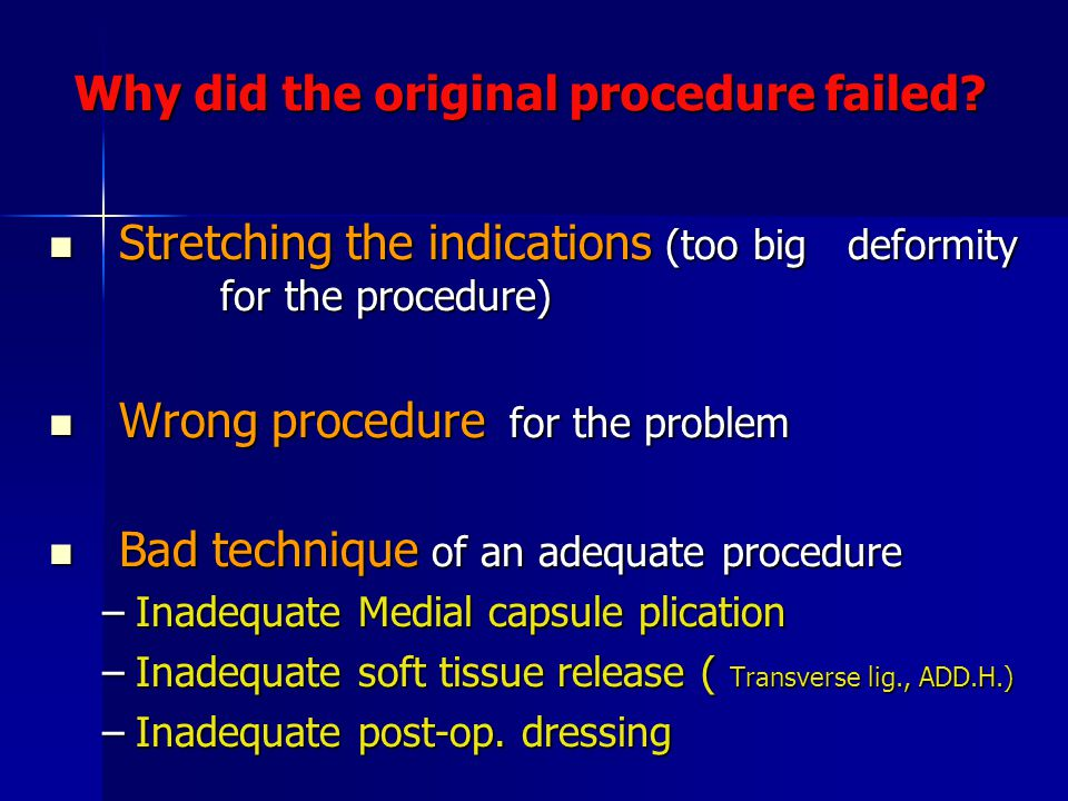 Why did the original procedure failed.