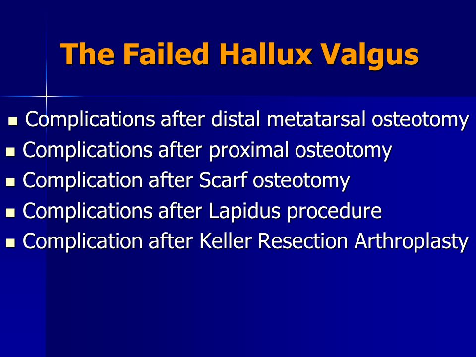 The Failed Hallux Valgus Complications after distal metatarsal osteotomy Complications after distal metatarsal osteotomy Complications after proximal osteotomy Complications after proximal osteotomy Complication after Scarf osteotomy Complication after Scarf osteotomy Complications after Lapidus procedure Complications after Lapidus procedure Complication after Keller Resection Arthroplasty Complication after Keller Resection Arthroplasty