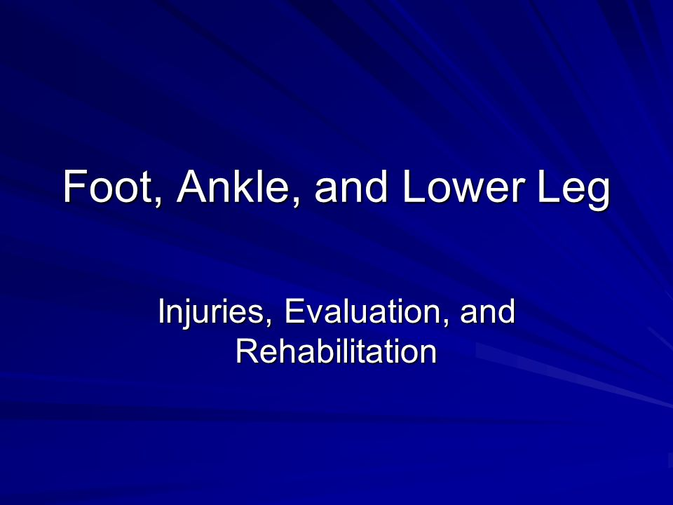 Foot, Ankle, and Lower Leg Injuries, Evaluation, and Rehabilitation