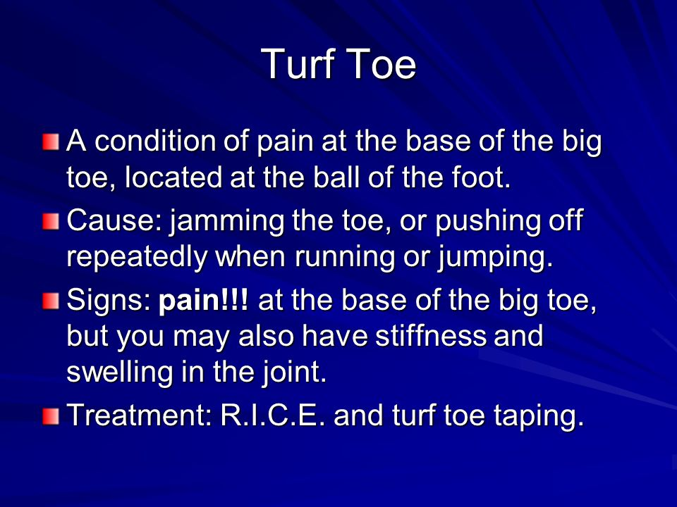 A condition of pain at the base of the big toe, located at the ball of the foot. Cause: jamming the toe, or pushing off repeatedly when running or jum