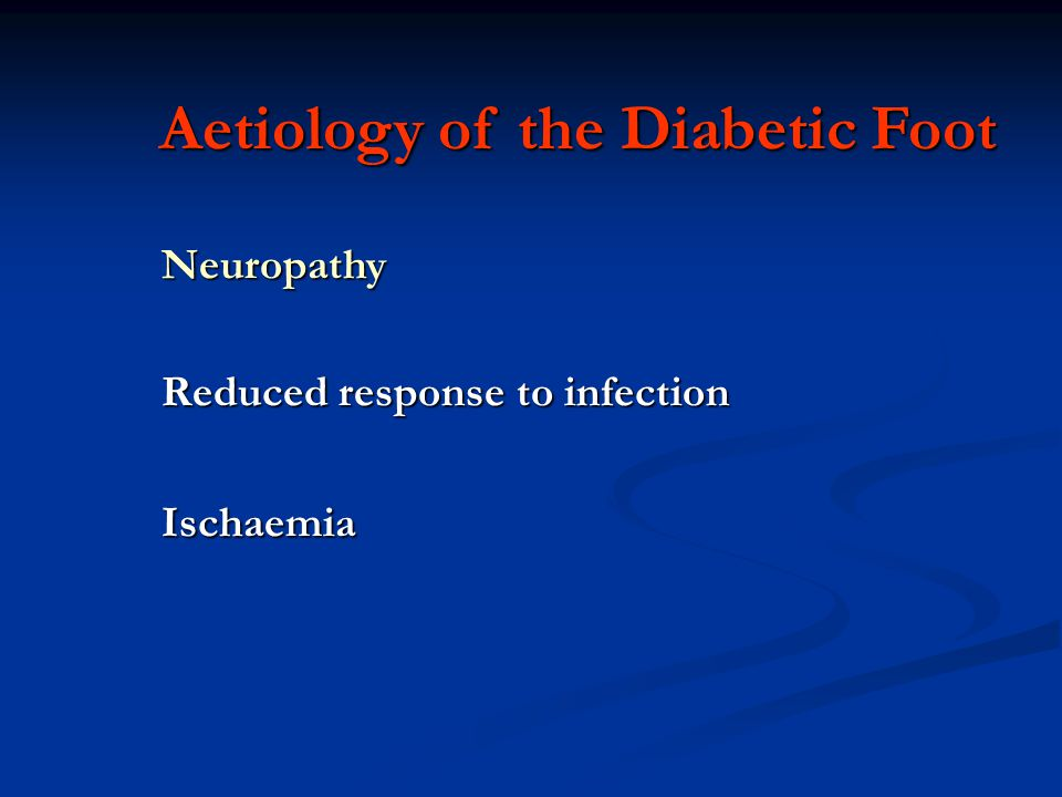 Aetiology of the Diabetic Foot Neuropathy Reduced response to infection Ischaemia