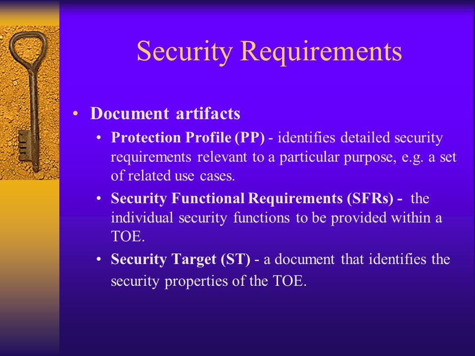 Security Requirements Document artifacts Protection Profile (PP) - identifies detailed security requirements relevant to a particular purpose, e.g. a