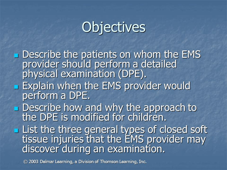 Objectives Describe the patients on whom the EMS provider should perform a detailed physical examination (DPE).