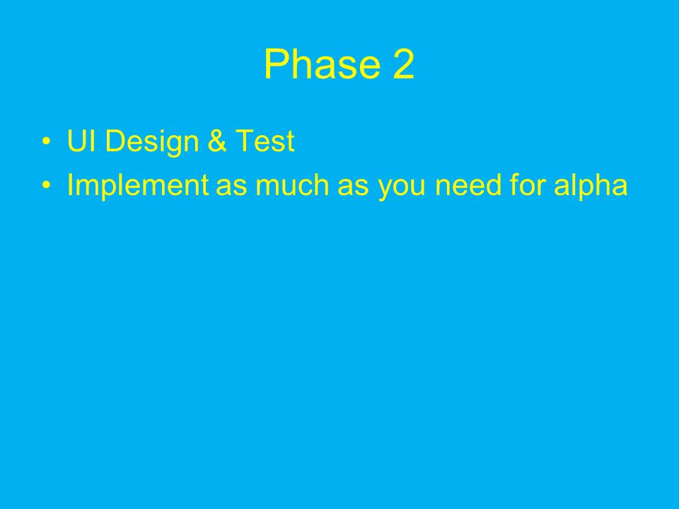 Phase 2 UI Design & Test Implement as much as you need for alpha