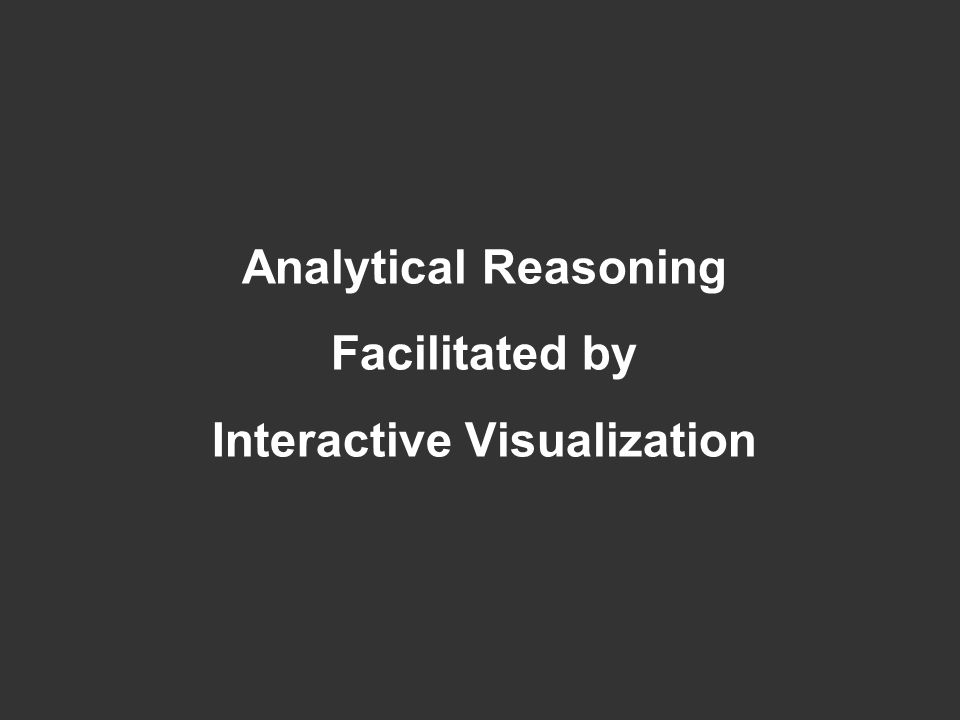 Analytical Reasoning Facilitated by Interactive Visualization