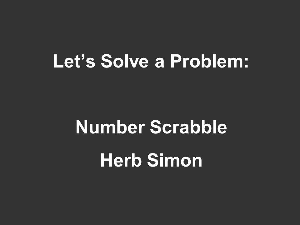 Let's Solve a Problem: Number Scrabble Herb Simon