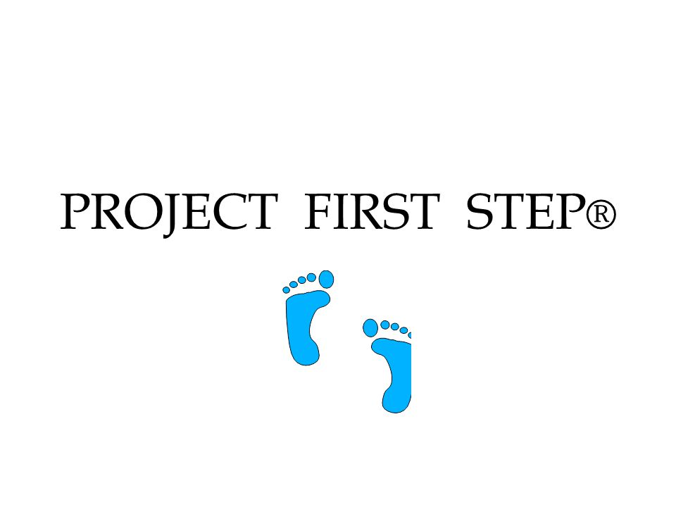 PROJECT FIRST STEP ®