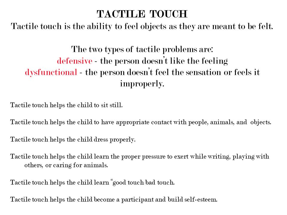 TACTILE TOUCH Tactile touch is the ability to feel objects as they are meant to be felt.