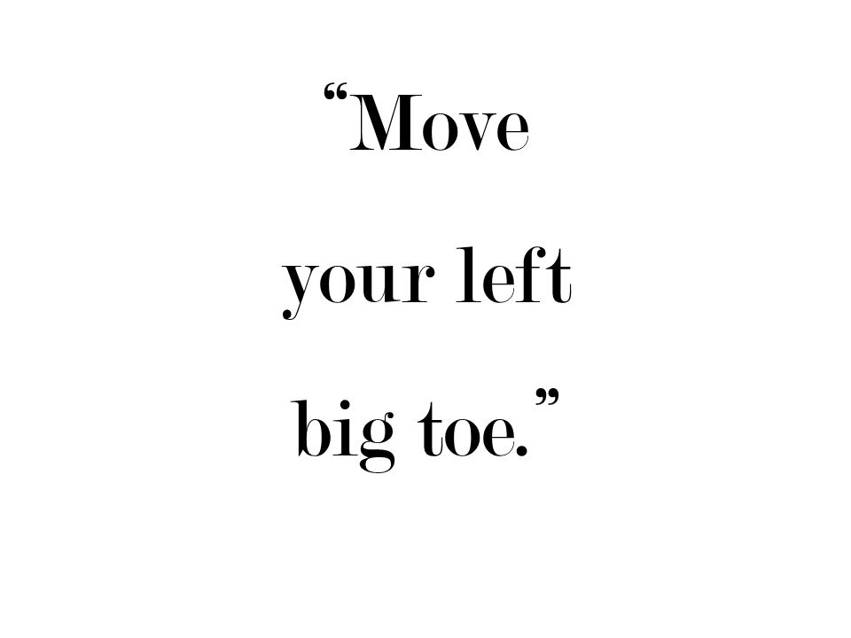 Move your left big toe.