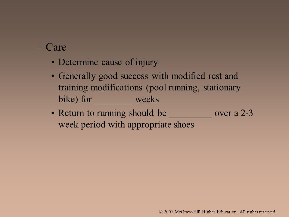© 2007 McGraw-Hill Higher Education. All rights reserved. –Care Determine cause of injury Generally good success with modified rest and training modif
