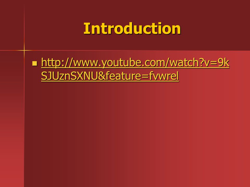 Introduction http://www.youtube.com/watch?v=9k SJUznSXNU&feature=fvwrel http://www.youtube.com/watch?v=9k SJUznSXNU&feature=fvwrel http://www.youtube.com/watch?v=9k SJUznSXNU&feature=fvwrel http://www.youtube.com/watch?v=9k SJUznSXNU&feature=fvwrel