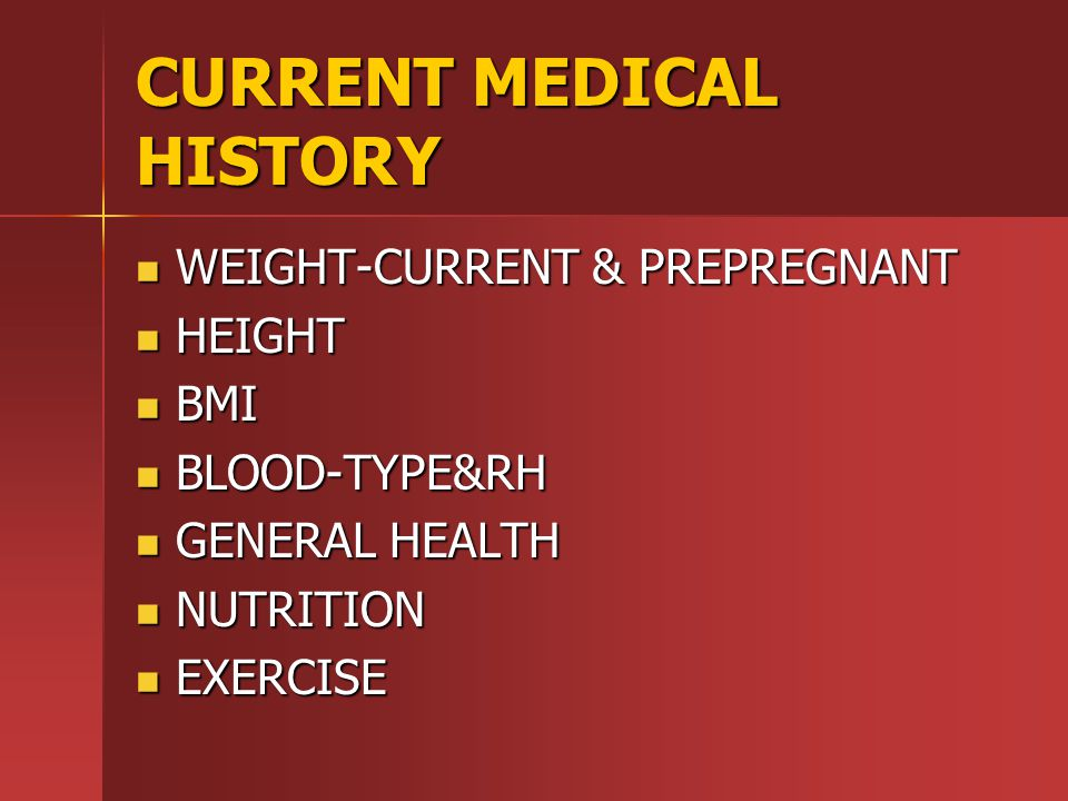 CURRENT MEDICAL HISTORY WEIGHT-CURRENT & PREPREGNANT WEIGHT-CURRENT & PREPREGNANT HEIGHT HEIGHT BMI BMI BLOOD-TYPE&RH BLOOD-TYPE&RH GENERAL HEALTH GENERAL HEALTH NUTRITION NUTRITION EXERCISE EXERCISE