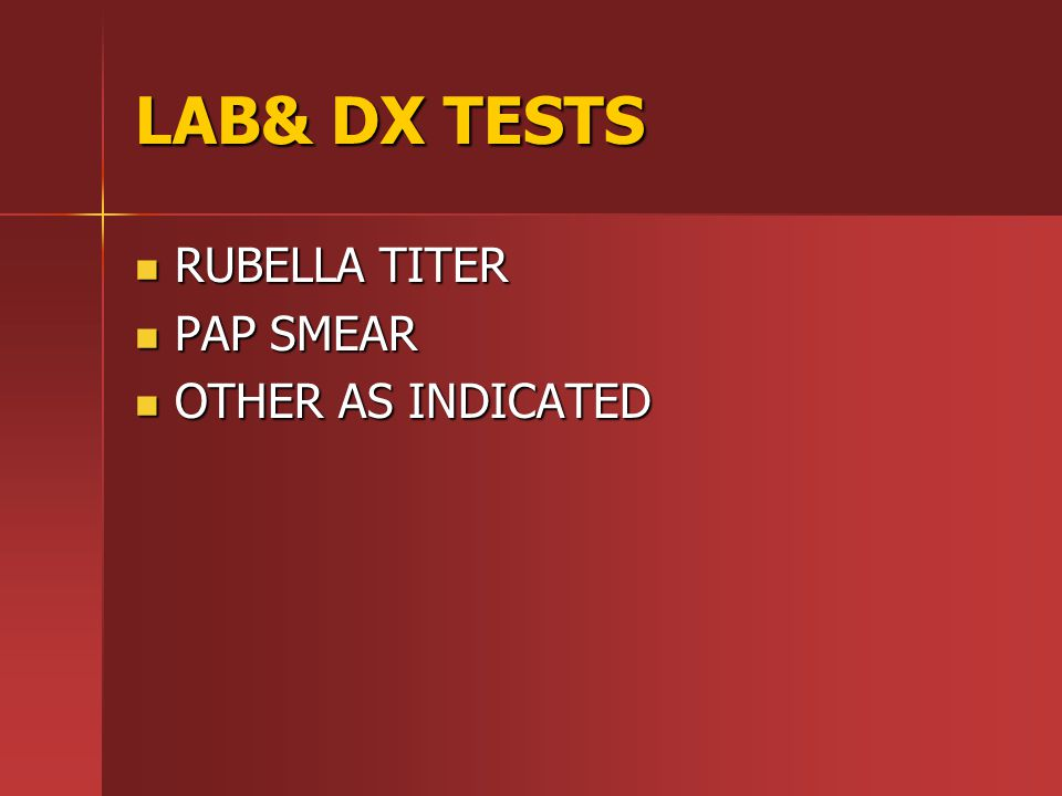 LAB& DX TESTS RUBELLA TITER RUBELLA TITER PAP SMEAR PAP SMEAR OTHER AS INDICATED OTHER AS INDICATED