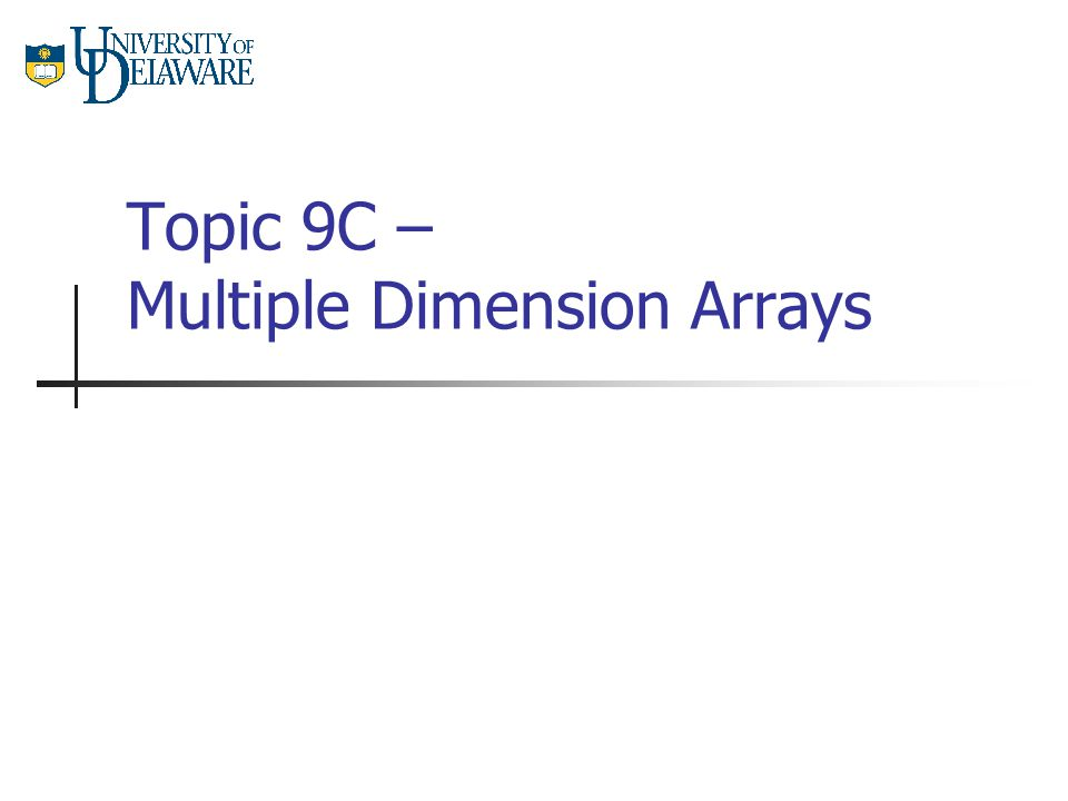 Topic 9C – Multiple Dimension Arrays