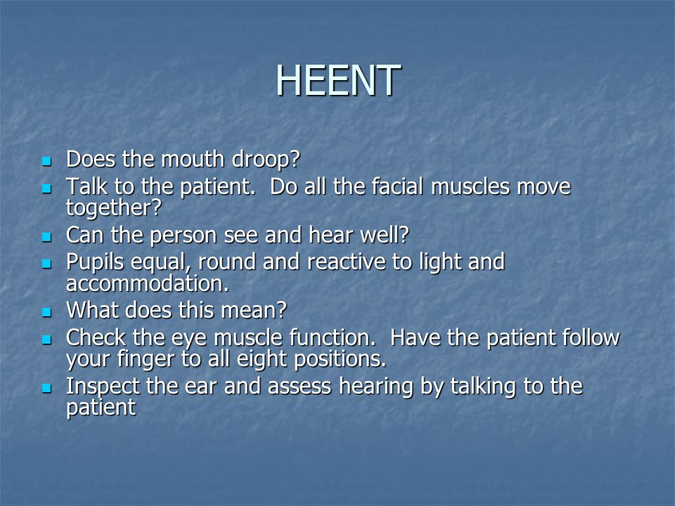 HEENT Does the mouth droop. Does the mouth droop.