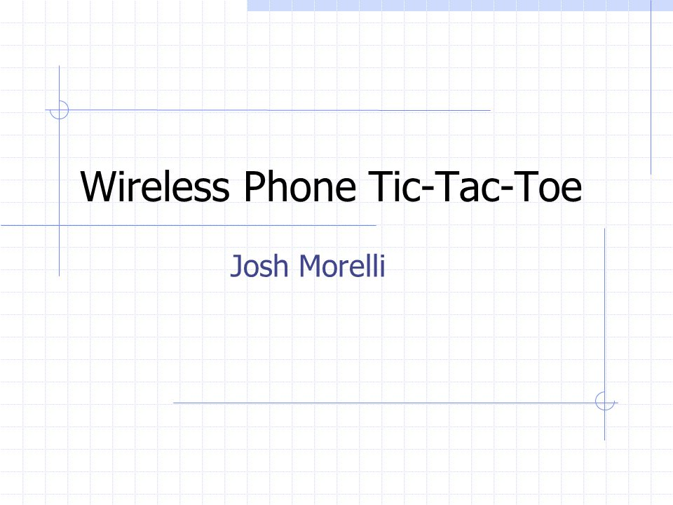 Wireless Phone Tic-Tac-Toe Josh Morelli