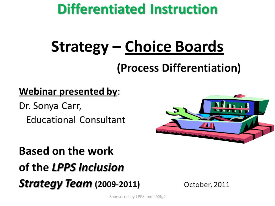Differentiated Instruction Differentiated Instruction Strategy – Choice Boards (Process Differentiation) Webinar presented by: Dr.