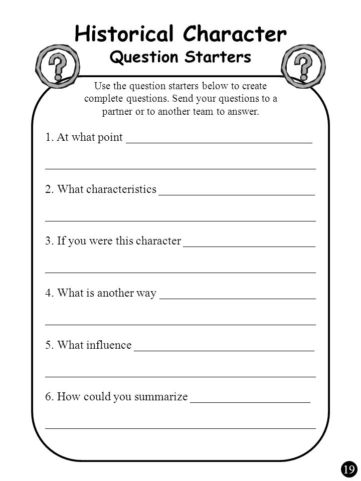 19 Historical Character Question Starters Use the question starters below to create complete questions.