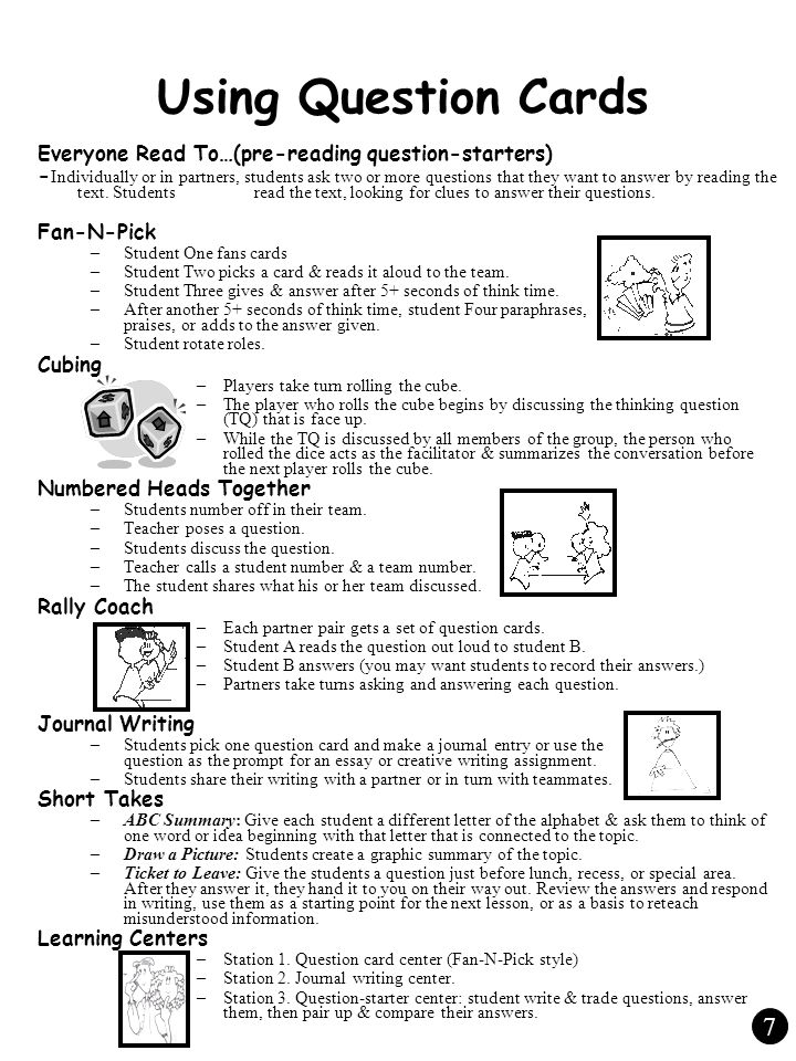 Using Question Cards Everyone Read To…(pre-reading question-starters) - Individually or in partners, students ask two or more questions that they want to answer by reading the text.