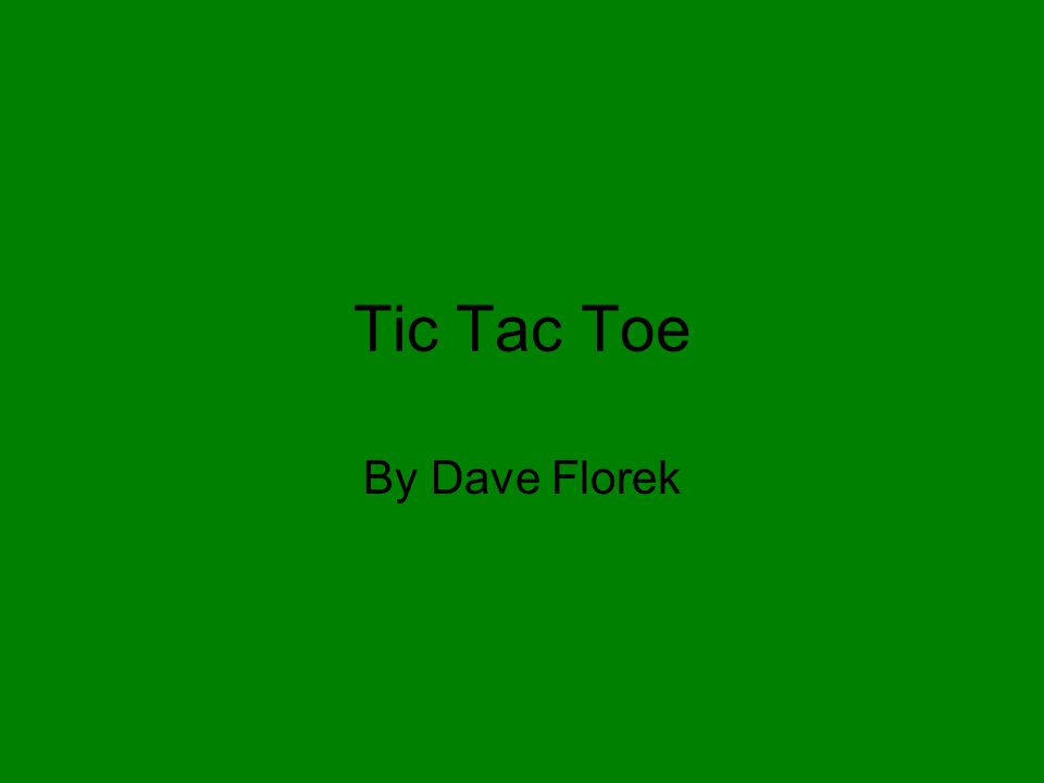 Tic Tac Toe By Dave Florek