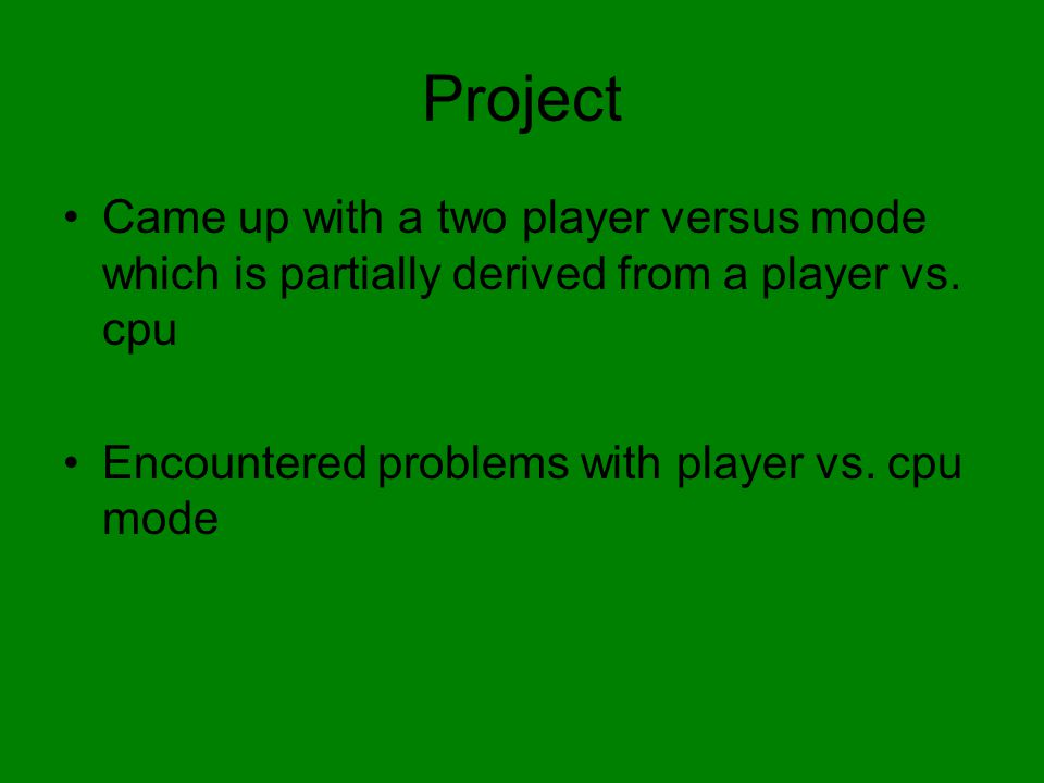 Project Came up with a two player versus mode which is partially derived from a player vs.