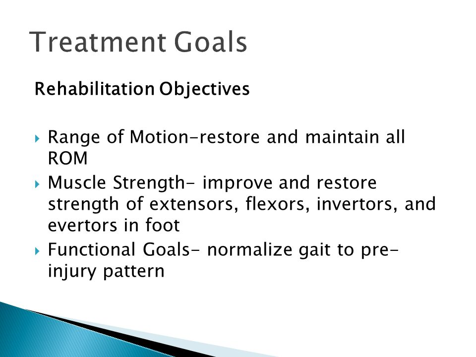 Rehabilitation Objectives  Range of Motion-restore and maintain all ROM  Muscle Strength- improve and restore strength of extensors, flexors, invert