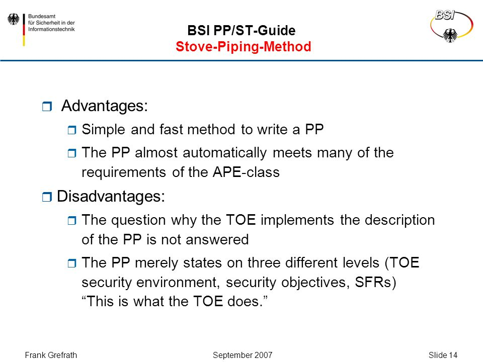 Frank Grefrath September 2007 Slide 15 BSI PP/ST-Guide Explanation Method - Overview  Focus is lying on deriving the various items in a PP, rather than simply stating them.