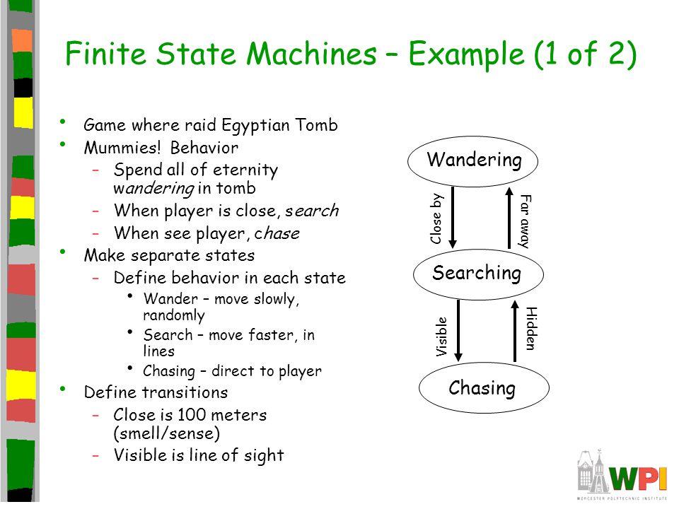 Finite State Machines – Example (1 of 2) Game where raid Egyptian Tomb Mummies.