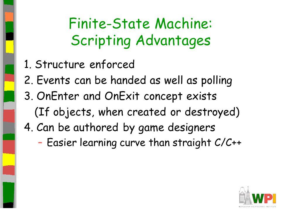 Finite-State Machine: Scripting Advantages 1. Structure enforced 2.