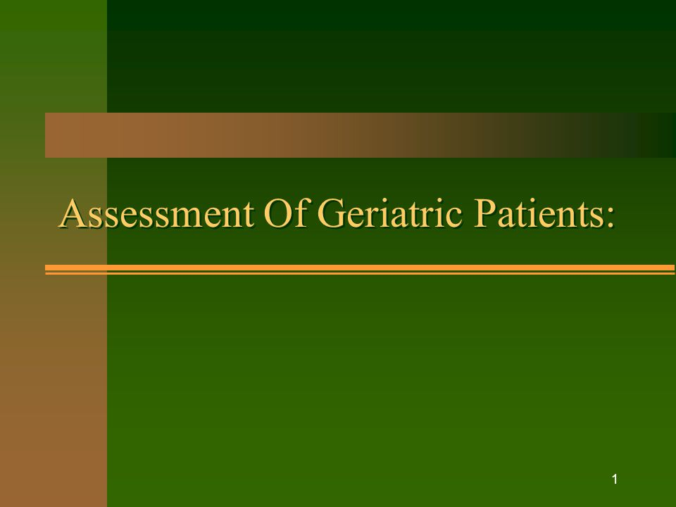 1 Assessment Of Geriatric Patients: