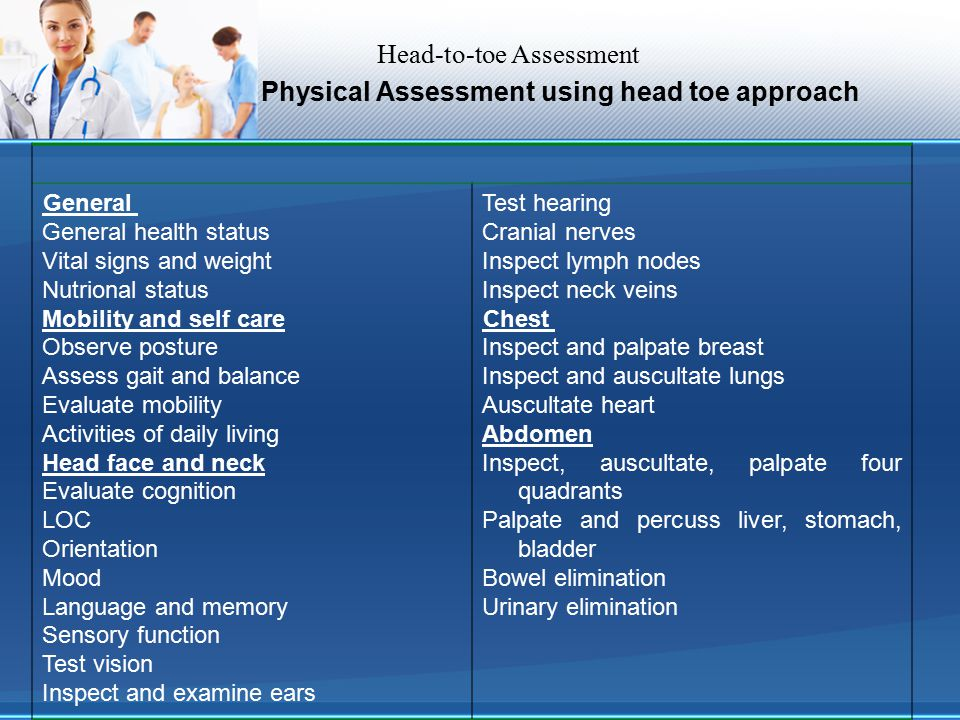 Head-to-toe Assessment Physical Assessment using head toe approach Test hearing Cranial nerves Inspect lymph nodes Inspect neck veins Chest Inspect an