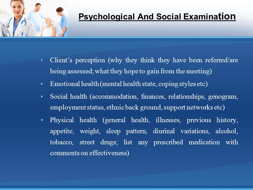 Psychological And Social Examina tion Client's perception (why they think they have been referred/are being assessed; what they hope to gain from the