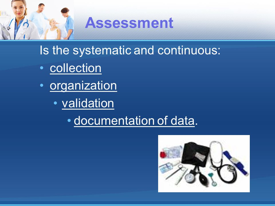 Is the systematic and continuous: collection organization validation documentation of data.