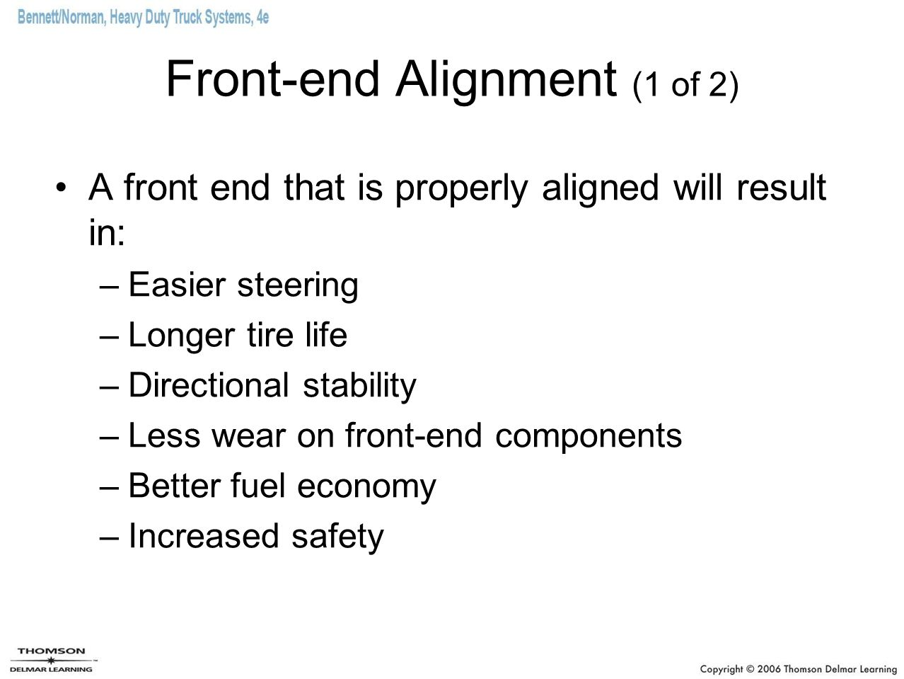 Front-end Alignment (2 of 2) The primary alignment angles are: –Toe –Caster –Camber –Kingpin inclination –Turning angle