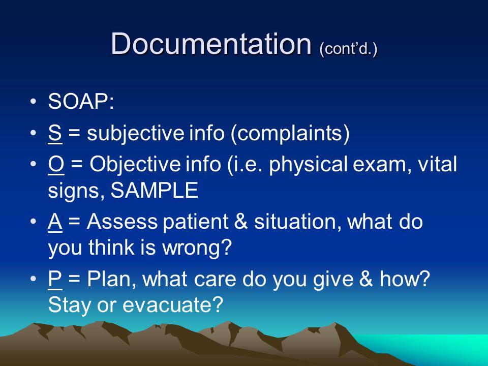 Documentation (cont'd.) SOAP: S = subjective info (complaints) O = Objective info (i.e.