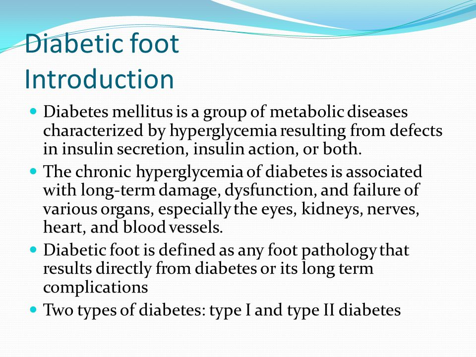 Diabetic foot Introduction Diabetes mellitus is a group of metabolic diseases characterized by hyperglycemia resulting from defects in insulin secretion, insulin action, or both.